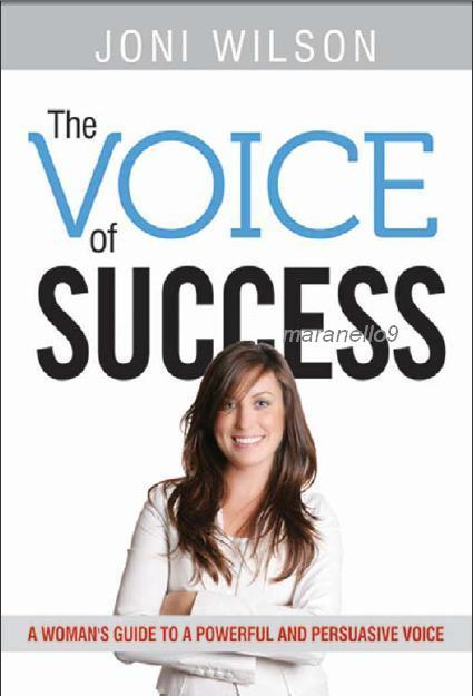 The Voice of Success: A Woman's Guide to a Powerful & Persuasive Voice